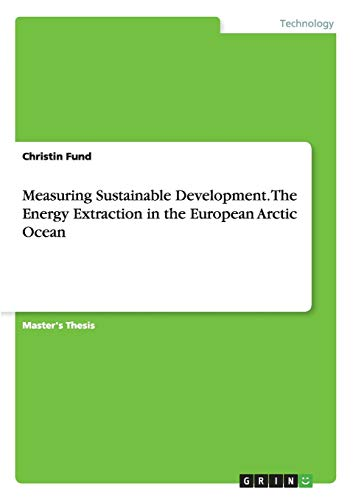 Measuring Sustainable Development. The Energy Extraction in the European Arctic Ocean: Christin ...
