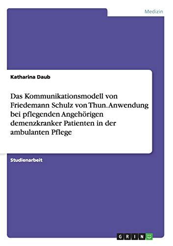 9783656950837: Das Kommunikationsmodell von Friedemann Schulz von Thun. Anwendung bei pflegenden Angeh�rigen demenzkranker Patienten in der ambulanten Pflege