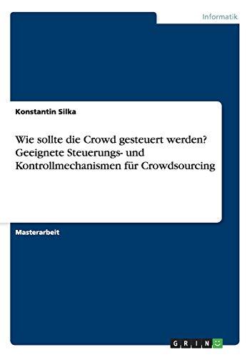 Wie sollte die Crowd gesteuert werden? Geeignete Steuerungs- und Kontrollmechanismen für ...