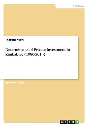 Determinants of Private Investment in Zimbabwe (1980-2013): Thabani Nyoni
