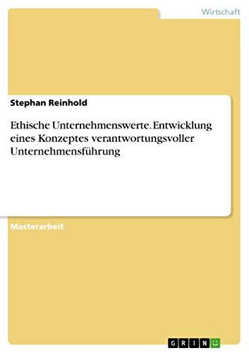 Ethische Unternehmenswerte. Entwicklung eines Konzeptes verantwortungsvoller Unternehmensfü...