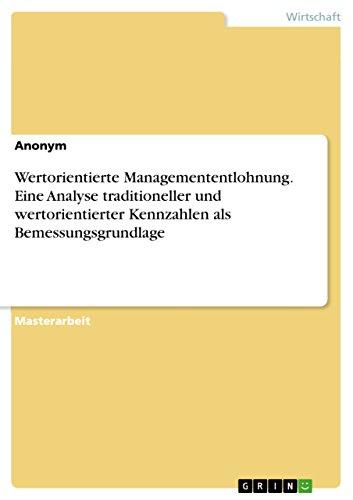 Wertorientierte Managemententlohnung. Eine Analyse traditioneller und wertorientierter Kennzahlen ...