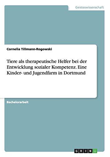 9783656955375: Tiere als therapeutische Helfer bei der Entwicklung sozialer Kompetenz. Eine Kinder- und Jugendfarm in Dortmund (German Edition)