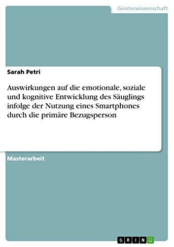 9783656955887: Auswirkungen auf die emotionale, soziale und kognitive Entwicklung des Säuglings infolge der Nutzung eines Smartphones durch die primäre Bezugsperson (German Edition)