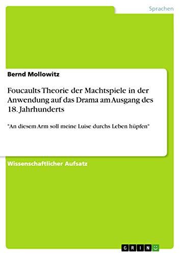 9783656956228: Foucaults Theorie der Machtspiele in der Anwendung auf das Drama am Ausgang des 18. Jahrhunderts