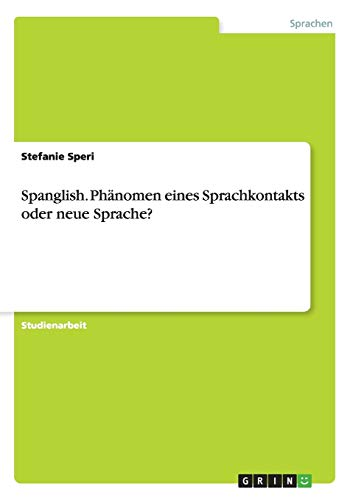 9783656959588: Spanglish. Phänomen eines Sprachkontakts oder neue Sprache?