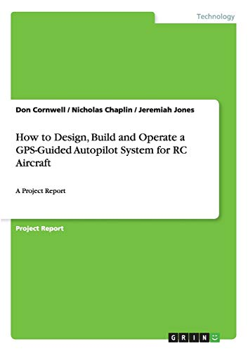 9783656960065: How to Design, Build and Operate a GPS-Guided Autopilot System for RC Aircraft