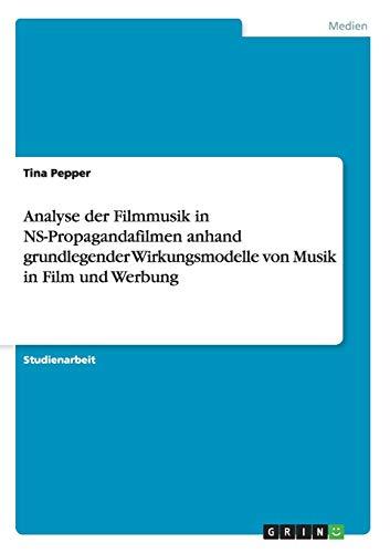 9783656960287: Analyse der Filmmusik in NS-Propagandafilmen anhand grundlegender Wirkungsmodelle von Musik in Film und Werbung
