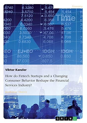 9783656962410: How Do Fintech Startups and a Changing Consumer Behavior Reshape the Financial Services Industry?