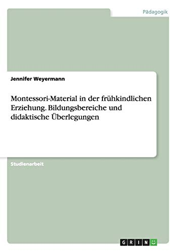 9783656968061: Montessori-Material in der frühkindlichen Erziehung. Bildungsbereiche und didaktische Überlegungen