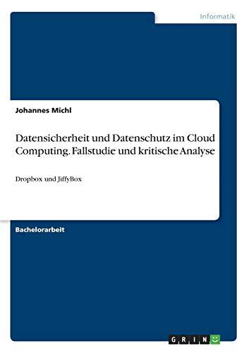 Datensicherheit und Datenschutz im Cloud Computing. Fallstudie und kritische Analyse: Johannes ...