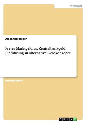 9783656973003: Freies Marktgeld vs. Zentralbankgeld. Einführung in alternative Geldkonzepte