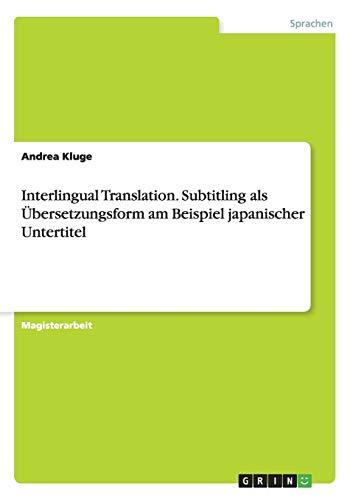 Interlingual Translation. Subtitling als Übersetzungsform am Beispiel japanischer Untertitel: ...