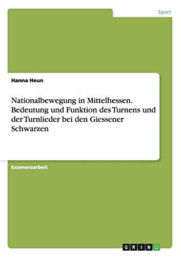 Nationalbewegung in Mittelhessen. Bedeutung und Funktion des Turnens und der Turnlieder bei den ...