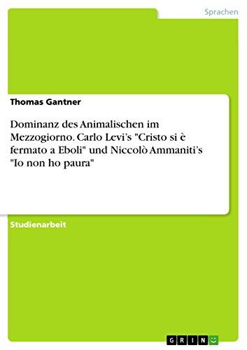 9783656977155: Dominanz des Animalischen im Mezzogiorno. Carlo Levi's Cristo si è fermato a Eboli und Niccolò Ammaniti's Io non ho paura (German Edition)