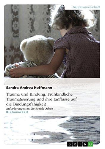 9783656983958: Trauma und Bindung. Frühkindliche Traumatisierung und ihre Einflüsse auf die Bindungsfähigkeit (German Edition)