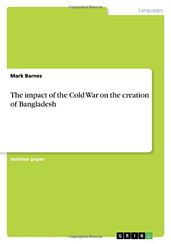 9783656984207: The Impact of the Cold War on the Creation of Bangladesh