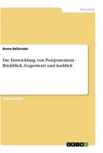 9783656992158: Die Entwicklung von Postponement - Rückblick, Gegenwart und Ausblick