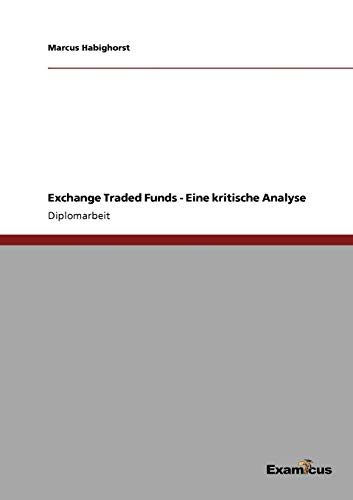 Exchange Traded Funds - Eine Kritische Analyse: Marcus Habighorst