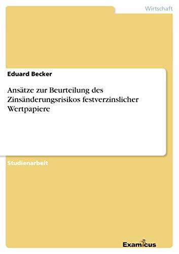 Ansatze Zur Beurteilung Des Zinsanderungsrisikos Festverzinslicher Wertpapiere: Eduard Becker