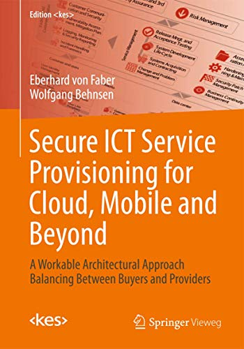 Secure ICT Service Provisioning for Cloud, Mobile and Beyond: A Workable Architectural Approach Balancing Between Buyers and Providers (Edition )