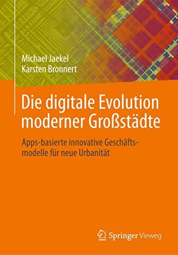 Die Digitale Evolution Moderner Grossstadte: Apps-Basierte Innovative Geschaftsmodelle Fur Neue ...