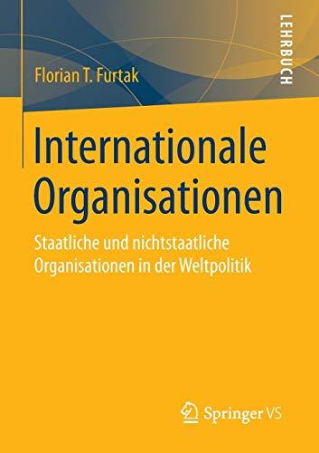 9783658001766: Internationale Organisationen: Staatliche und nichtstaatliche Organisationen in der Weltpolitik