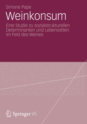 Weinkonsum: Eine Studie Zu Sozialstrukturellen Determinanten Und Lebensstilen Im Feld Des Weines: ...