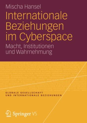 9783658002275: Internationale Beziehungen im Cyberspace: Macht, Institutionen und Wahrnehmung (Globale Gesellschaft und internationale Beziehungen) (German Edition)