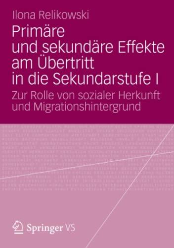 9783658003395: Primäre und sekundäre Effekte am Übertritt in die Sekundarstufe I: Zur Rolle von sozialer Herkunft und Migrationshintergrund (German Edition)