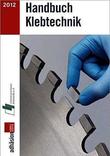 Handbuch Klebtechnik 2012/2013 - Industrieverband Klebstoffe E. V. (Editor)/ Fachzeitschrift, Adhasion, Kleben & Dichten (Editor)