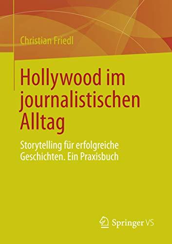 9783658004125: Hollywood im journalistischen Alltag: Storytelling für erfolgreiche Geschichten. Ein Praxisbuch (German Edition)