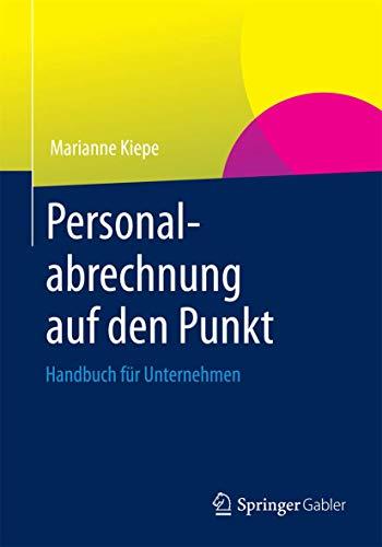 Personalabrechnung Auf Den Punkt: Handbuch Fur Unternehmen: Marianne Kiepe