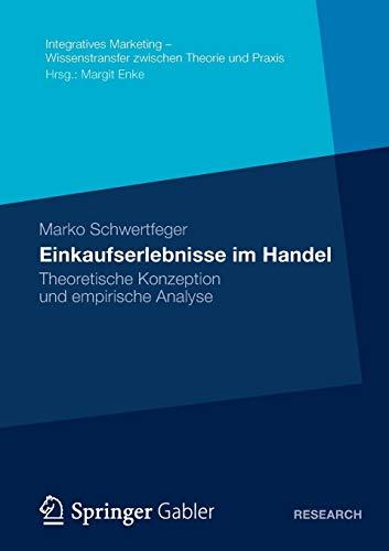 9783658005108: Einkaufserlebnisse im Handel: Theoretische Konzeption und empirische Analyse (Integratives Marketing - Wissenstransfer zwischen Theorie und Praxis) (German Edition)