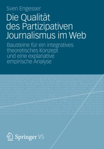 9783658005832: Die Qualität des Partizipativen Journalismus im Web: Bausteine für ein integratives theoretisches Konzept und eine explanative empirische Analyse (German Edition)