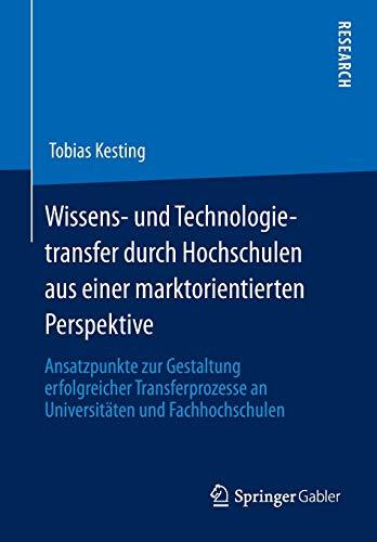9783658007188: Wissens- Und Technologietransfer Durch Hochschulen Aus Einer Marktorientierten Perspektive: Ansatzpunkte Zur Gestaltung Erfolgreicher Transferprozesse