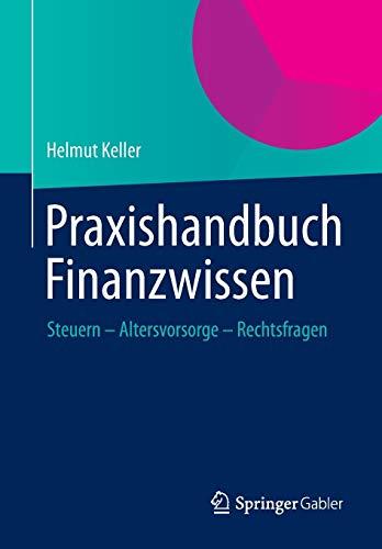 Praxishandbuch Finanzwissen: Steuern - Altersvorsorge - Rechtsfragen: Keller, Helmut