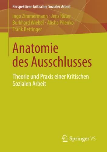 9783658007713: Anatomie Des Ausschlusses: Theorie Und Praxis Einer Kritischen Sozialen Arbeit: Volume 18 (Perspektiven Kritischer Sozialer Arbeit)