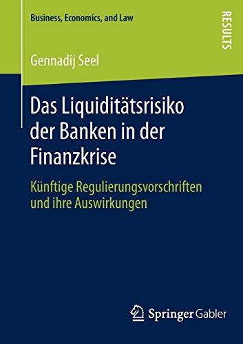 9783658008055: Das Liquiditätsrisiko der Banken in der Finanzkrise: Künftige Regulierungsvorschriften und ihre Auswirkungen (Business, Economics, and Law) (German Edition)