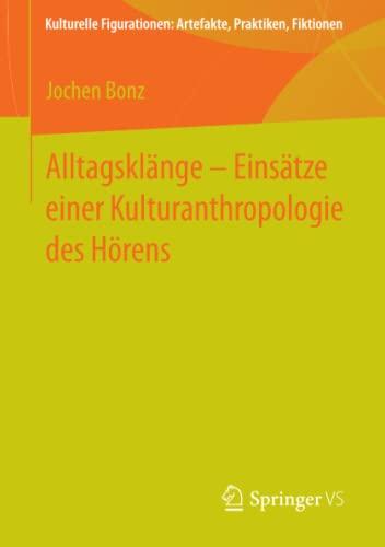 9783658008888: Alltagskl�nge - Eins�tze einer Kulturanthropologie des H�rens (Kulturelle Figurationen: Artefakte, Praktiken, Fiktionen)