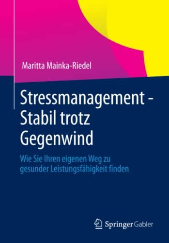 9783658009304: Stressmanagement - Stabil trotz Gegenwind: Wie Sie Ihren eigenen Weg zu gesunder Leistungsfähigkeit finden