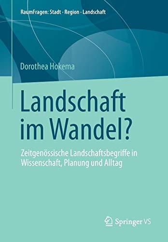Landschaft Im Wandel?: Zeitgenossische Landschaftsbegriffe in Wissenschaft, Planung Und Alltag: ...