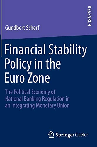 9783658009823: Financial Stability Policy in the Euro Zone: The Political Economy of National Banking Regulation in an Integrating Monetary Union