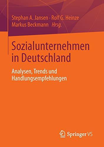 Sozialunternehmen in Deutschland: Analysen, Trends Und Handlungsempfehlungen