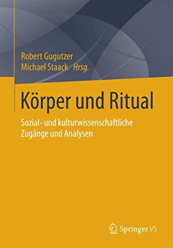 9783658010836: Körper und Ritual: Sozial- und kulturwissenschaftliche Zugänge und Analysen (German Edition)