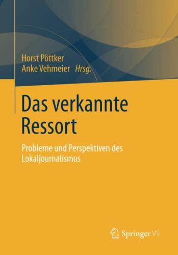 9783658011383: Das verkannte Ressort: Probleme und Perspektiven des Lokaljournalismus (German Edition)
