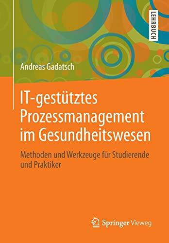 IT-gest?tztes Prozessmanagement im Gesundheitswesen: Methoden und Werkzeuge: Gadatsch, Andreas