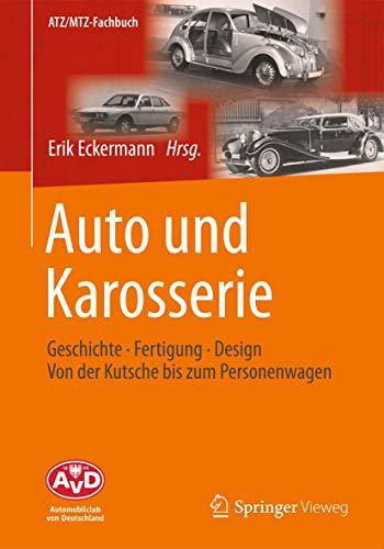 9783658011932: Auto und Karosserie: Geschichte - Fertigung - Design - Von der Kutsche bis zum Personenwagen (ATZ/MTZ-Fachbuch)