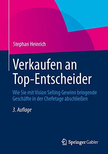 9783658012076: Verkaufen an Top-Entscheider: Wie Sie mit Vision Selling Gewinn bringende Geschäfte in der Chefetage abschließen (German Edition)