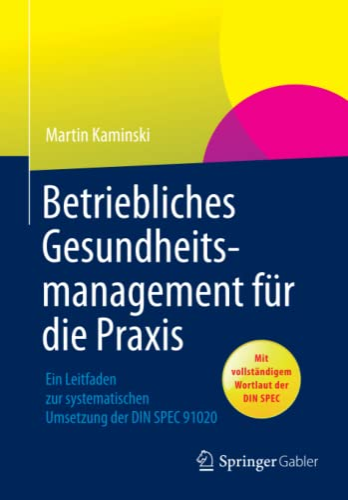 9783658012731: Betriebliches Gesundheitsmanagement Für Die Praxis: Ein Leitfaden Zur Systematischen Umsetzung Der Din Spec 91020